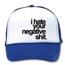 i hate your negative shit